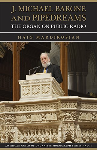 J.  Michael Barone and Pipedreams: The Organ on Public Radio (American Guild of Organists Monograph Series Book 1)