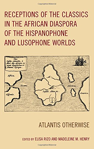 Receptions of the Classics in the African Diaspora of the Hispanophone and Lusophone Worlds: Atlantis Otherwise (Black Diasporic Worlds: Origins and Evolutions from New World Slaving)