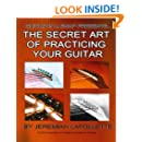 The Secret Art of Practicing Your Guitar: Guitar In A Snap Presents...