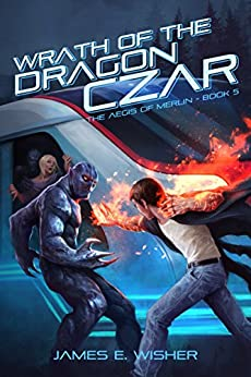 Wrath of the Dragon Czar: Aegis of Merlin Book 5 by [Wisher, James E.]