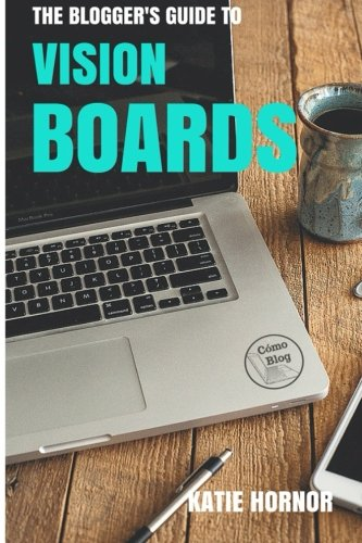 The Blogger's Guide to Vision Boards