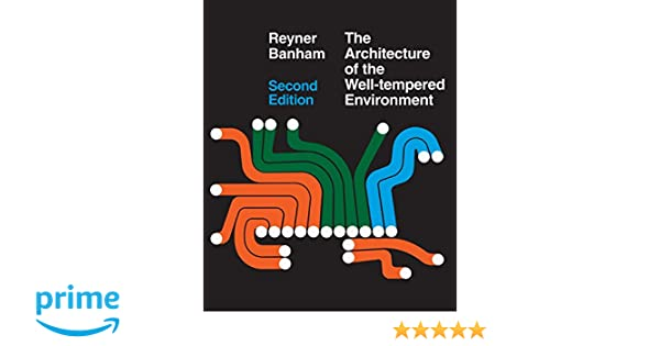 The Architecture Of Well Tempered Environment Reyner Banham 9780226036984 Amazon Books