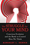 The Struggle for Your Mind, Kingsley L. Dennis, 1594774579