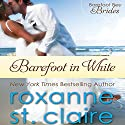 Barefoot in White: The Barefoot Bay Brides, Book 1 Audiobook by Roxanne St. Claire Narrated by Dara Rosenberg