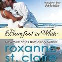 Barefoot in White: The Barefoot Bay Brides, Book 1 Hörbuch von Roxanne St. Claire Gesprochen von: Dara Rosenberg