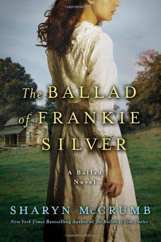 The Ballad of Frankie Silver: A Ballad Novel by Sharyn McCrumb (Mar 26 2013)