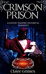 Crimson Prison: A Gothic Vampire Historical Romance: Fated Lovers (Death's Gift Book 3)