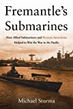 img - for Fremantle's Submarines: How Allied Submariners and Western Australians Helped to Win the War in the Pacific book / textbook / text book