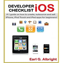 Developer Checklist: iOS (iPhone) - #1 guide on how to make / create, outsource and sell iPhone, iPod Touch and iPad apps for beginners with NO EXPERIENCE!
