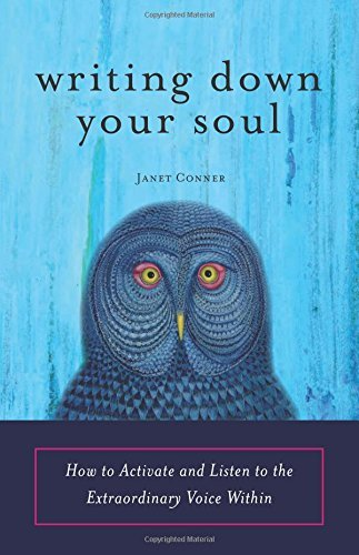 Writing Down Your Soul: How to Activate and Listen to the Extraordinary Voice Within by Janet Conner (2009-01-01)