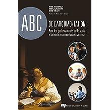 ABC de l'argumentation: Pour les professionnels de la santé et toute autre personne qui souhaite convaincre (French Edition)
