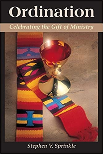 Ordination: Celebrating the Gift of Ministry: Dr. Stephen Sprinkle: 9780827227194: Amazon.com: Books