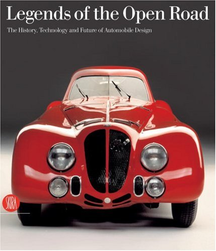 Legends of the Open Road: The History Technology and Future of Automobile Design by Skira