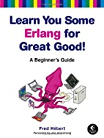 Learn You Some Erlang for Great Good!: A Beginner's Guide Front Cover