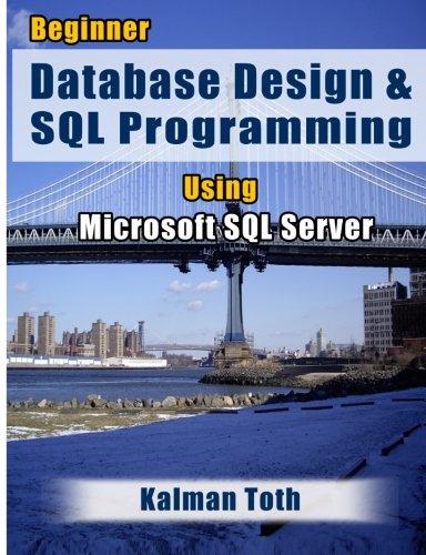 Beginner Database Design & SQL Programming Using Microsoft SQL Server