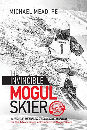 Pdf Outdoors The Invincible Mogul Skier: A Highly-Detailed Technical Manual for the Advancement of Competitive Mogul Skiers