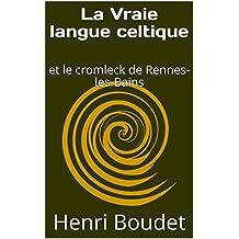 La Vraie langue celtique: et le cromleck de Rennes-les-Bains (French Edition)