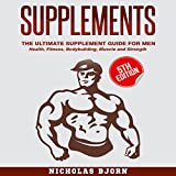 #7: Supplements - The Ultimate Supplement Guide for Men: Health, Fitness, Bodybuilding, Muscle, and Strength