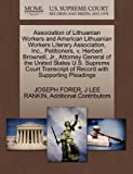 Association of Lithuanian Workers and American Lithuanian Workers Literary Association, Inc. , Petitioners, V. Herbert Brownell, Jr. , Attorney General, Joseph Forer and J. Lee RANKIN, 127043053X