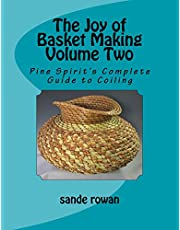 The Joy of Basket Making Volume Two: Pine Spirit's Complete Guide to Coiling
