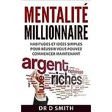 Mentalité Millionnaire: Habitudes et idées simples pour réussir, vous pouvez commencer maintenant (French Edition)