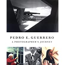 Pedro E. Guerrero: A Photographer's Journey with Frank Lloyd Wright, Alexander Calder, and Louise Nevelson 1st edition by Pedro E. Guerrero (2007) Hardcover