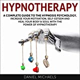 Hypnotherapy: A Complete Guide to the Hypnosis