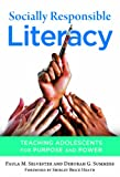 Socially Responsible Literacy : Teaching Adolescents for Purpose and Power, Selvester, Paula M. and Summers, Deborah G., 0807753734