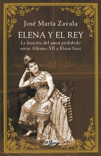 Descargar Libro Elena Y El Rey: La Historia Del Amor Prohibido Entre Alfonso Xii Y Elena Sanz José María Zavala