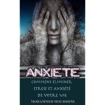 Anxiété: Comment Éliminer Stress Et Anxiété De Votre Vie !  (French Edition)