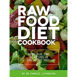 Raw Food Diet Cookbook: Guide plus tons of recipes to lose weight fast!