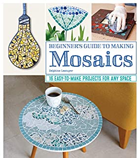 Book Cover: Beginner's Guide to Making Mosaics: 16 Easy-to-Make Projects for Any Space