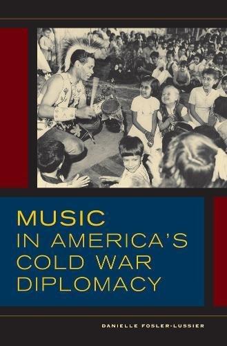 Download Music in America's Cold War Diplomacy (California Studies in 20th-Century Music) PDF