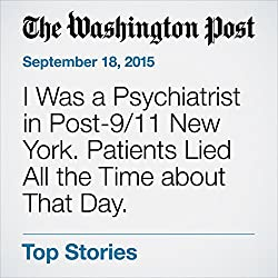 I Was a Psychiatrist in Post-9/11 New York. Patients Lied All the Time about That Day.