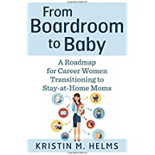 From Boardroom to Baby: A Roadmap for Career Women Transitioning to Stay-at-Home Moms