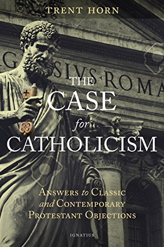 The Case for Catholicism: Answers to Classic and Contemporary Protestant Objections (Best Of Jesus And Mary Chain)