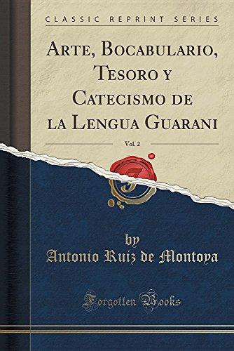 Arte, Bocabulario, Tesoro y Catecismo de La Lengua Guarani, Vol. 2 (Classic Reprint) (Spanish Edition) [Antonio Ruiz de Montoya] (Tapa Blanda)
