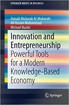Book Innovation and Entrepreneurship: Powerful Tools for a Modern Knowledge-Based Economy (SpringerBriefs in Business) by Hanadi Al-Mubaraki (2014-11-24)