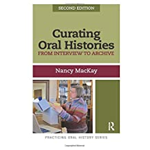 Curating Oral Histories, Second Edition: From Interview to Archive