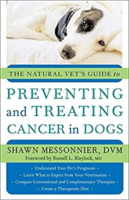 The Natural Vet's Guide to Preventing and Treating Cancer in Dogs by New World Library