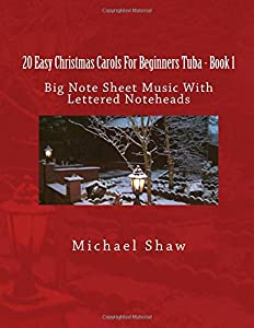 20 Easy Christmas Carols For Beginners Tuba - Book 1: Big Note Sheet Music With Lettered Noteheads (Volume 1)
