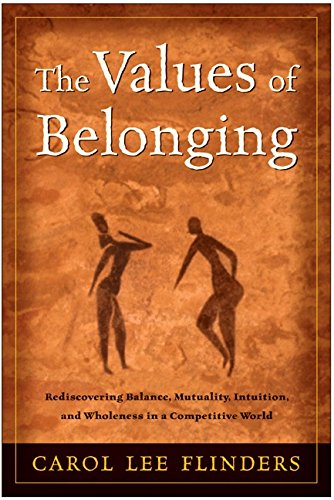 The Values of Belonging: Rediscovering Balance, Mutuality, Intuition, and Wholeness in a Competitive World (Best Value Trade Off)