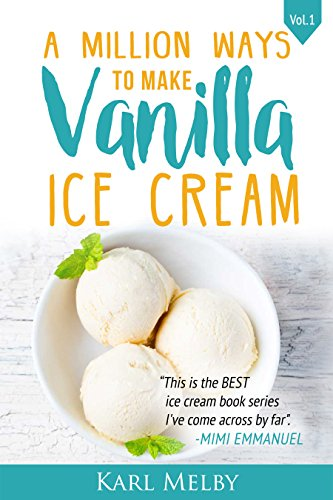 A Million Ways to Make Vanilla Ice Cream by Karl Roger Melby