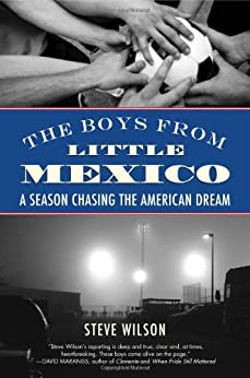 The Boys from Little Mexico: A Season Chasing the American Dream by [Wilson, Steve]