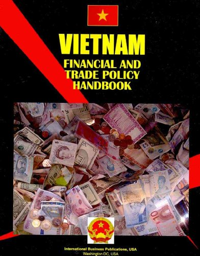 Vietnam Financial and Trade Policy Handbook by International Business Publications, USA