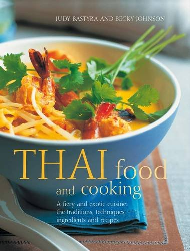 Thai Food & Cooking: A fiery and exotic cuisine: the traditions, techniques, ingredients and 180 recipes by Judy Bastyra, Becky Johnson