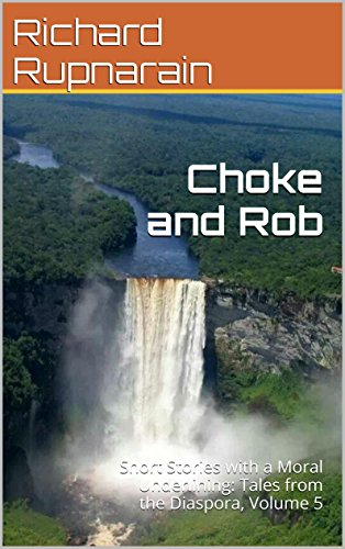 Choke and Rob: Short Stories with a Moral Underlining: Tales from the Diaspora, Volume 5
