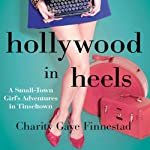 Hollywood in Heels: A Small-Town Girl's Adventures in Tinseltown | Charity G. Finnestad