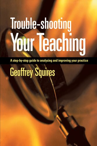 Trouble-shooting Your Teaching: A step-by-step guide to analysing and improving your practice