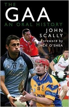 The GAA: An Oral History by John Scally (2009-08-06)